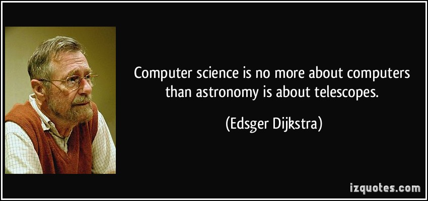 quote computer science is no more about computers than astronomy is about telescopes edsger dijkstra 50993